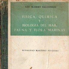 Libros de segunda mano: ALABART BALLESTEROS : FÍSICA QUÍMICA Y BIOLOGÍA DEL MAR (1955). Lote 73483235