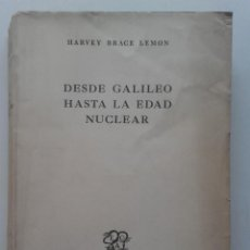 Libros de segunda mano de Ciencias: DESDE GALILEO HASTA LA EDAD NUCLEAR. HARVEY BRACE LEMON. INTRODUCCIÓN A LA FÍSICA. 1949. Lote 74031163