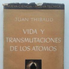 Libros de segunda mano de Ciencias: VIDA Y TRANSMUTACIONES DE LOS ÁTOMOS - JUAN THIBAUD - ESPASA-CALPE - 1939 - FISICA. Lote 74031471