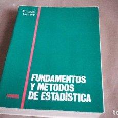 Libros de segunda mano de Ciencias: FUNDAMENTOS Y METODOS DE ESTADISTICA. MANUEL LOPEZ CACHERO. PIRAMIDE 1984. Lote 74149299