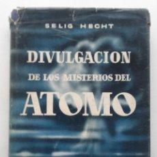 Libros de segunda mano de Ciencias: DIVULGACIÓN DE LOS MISTERIOS DEL ÁTOMO. SELIG HECHT. EDICIONES BETIS - 1957 - FISICA. Lote 74182739