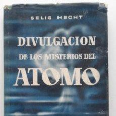 Libros de segunda mano de Ciencias: DIVULGACIÓN DE LOS MISTERIOS DEL ÁTOMO. SELIG HECHT. EDICIONES BETIS - 1957 - FISICA. Lote 74182815