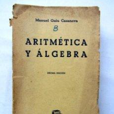 Libros de segunda mano de Ciencias: ARITMÉTICA Y ÁLGEBRA. MANUEL GUIU CASANOVA. Lote 74433273