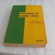 Libros de segunda mano de Ciencias: PROBLEMAS DE ALGEBRA LINEAL. PRIMER CURSO DE ESCUELAS TÉCNICAS SUPERIORES. 1971. Lote 75065079