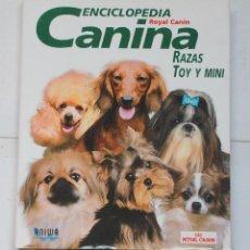 Libros de segunda mano: ENCICLOPEDIA CANINA RAZAS TOY Y MINI ROYAL CANIN ANIWA TAPA DURA. Lote 75254771