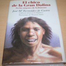 Libros de segunda mano: EL CHICO DE LA GRAN DOLINA - JOSÉ Mª BERMUDEZ DE CASTRO CODIRECTOR DEL PROYECTO ATAPUERCA - CRÍTICA. Lote 75527387