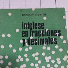 Libros de segunda mano de Ciencias: INICIESE EN FRACCIONES Y DECIMALES AÑO 69. Lote 58617825