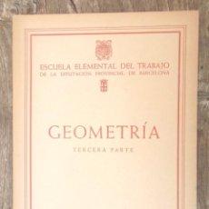 Libros de segunda mano de Ciencias: GEOMETRIA TERCERA PARTE ESCUELA ELEMENTAL DEL TRABAJO 1951 DIPUTACIÓN DE BARCELONA IMPECABLE. Lote 75759723