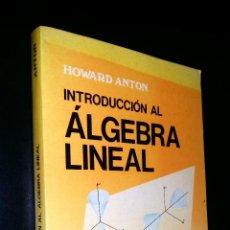 Libros de segunda mano de Ciencias: INTRODUCCION AL ALGEBRA LINEAL / HOWARD ANTON. Lote 75986263