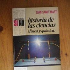 Libros de segunda mano de Ciencias: HISTORIA DE LAS CIENCIAS FISICA Y QUIMICA JUAN SAMIT MARTIN 1ª EDICION BRUGUERA 1972. Lote 76086063