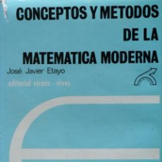 Libros de segunda mano de Ciencias: CONCEPTOS Y METODOS DE LA MATEMATICA MODERNA. JOSE JAVIER ETAYO.. Lote 76342531