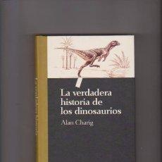 Libros de segunda mano: LA VERDADERA HISTORIA DE LOS DINOSAURIOS - ALAN CHARIG - BIBLIOTECA CIENTIFICA SALVAT 1993 / ILUST.. Lote 76528119