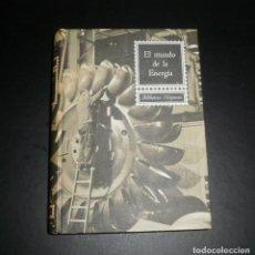 Libros de segunda mano de Ciencias: LIBRO. EL MUNDO DE LA ENERGÍA (L. POSTIGO). BIBLIOTECA HISPANIA, RAMÓN SOPENA, 1969, 614 PP. Lote 76808075