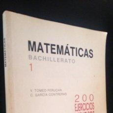 Libros de segunda mano de Ciencias: MATEMATICAS BACHILLERATO 1 / TOMEO PERUCHA, GARCIA CONTRERAS / 200 Y 600 EJERCICIOS RESUELTOS. Lote 76872511