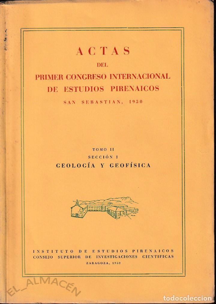 ACTAS I CONGRESO INTERNACIONAL ESTUDIOS PIRENÁICOS. GEOLOGÍA GEOFÍSICA (CSIC 1952) SIN USAR. (Libros de Segunda Mano - Ciencias, Manuales y Oficios - Paleontología y Geología)