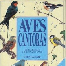 Libros de segunda mano: HARBARD : AVES CANTORAS - CÓMO ATRAERLAS E IDENTIFICAR SU CANTO (ACANTO, 1991) . Lote 77351897