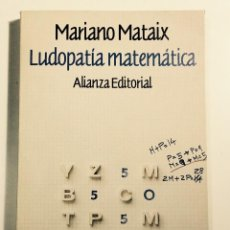 Livres d'occasion: LUDOPATIA MATEMATICA. MARIANO MATAIX. ALIANZA EDITORIAL 1991. Lote 78161225
