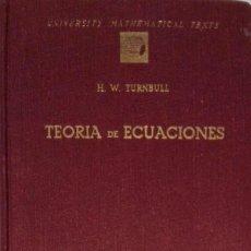 Libros de segunda mano de Ciencias: TEORIA DE ECUACIONES. H.W.TURNBULL. Lote 97671555