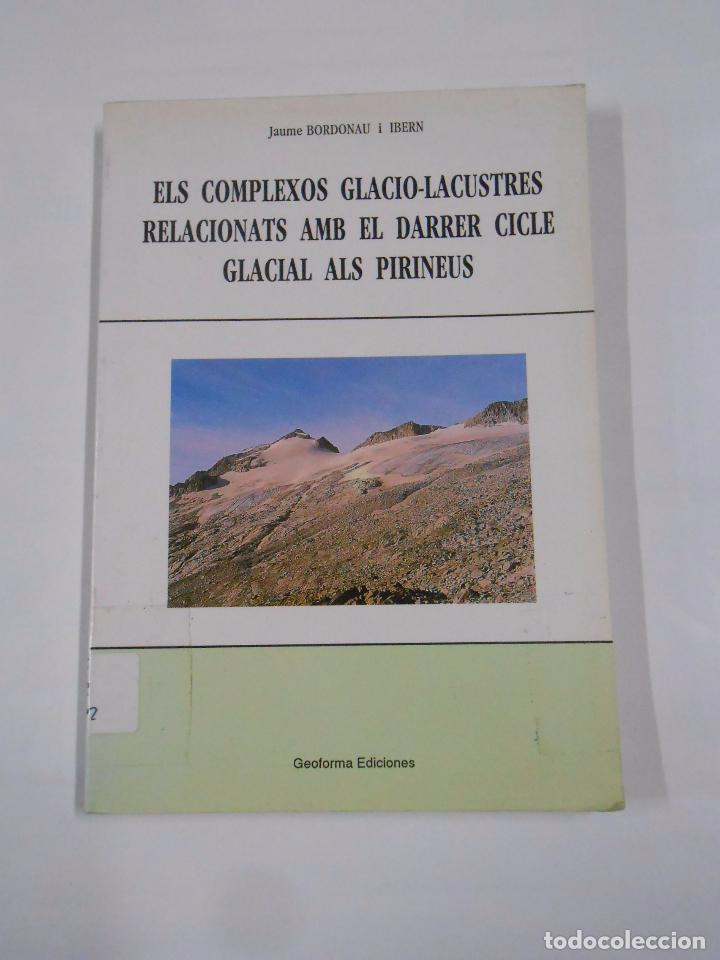 ELS COMPLEXOS GLACIO-LACUSTRES RELACIONATS AMB EL DARRER CICLE GLACIAL ALS PIRINEUS. TDK123 (Libros de Segunda Mano - Ciencias, Manuales y Oficios - Paleontología y Geología)
