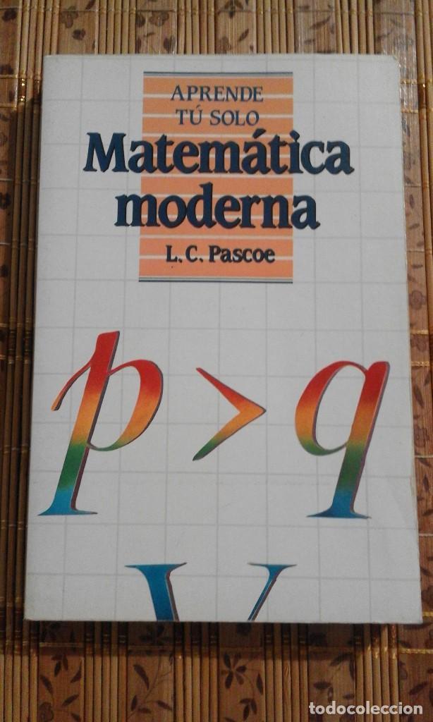 APRENDE TÚ SOLO MATEMÁTICA MODERNA - L.C. PASCOE - 1987 (Libros de Segunda Mano - Ciencias, Manuales y Oficios - Física, Química y Matemáticas)