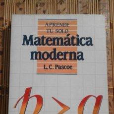 Libros de segunda mano de Ciencias: APRENDE TÚ SOLO MATEMÁTICA MODERNA - L.C. PASCOE - 1987. Lote 136747809