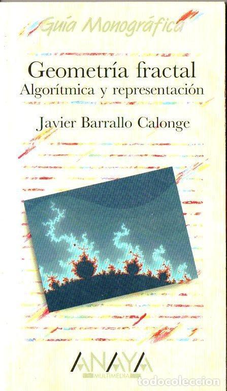 BARRALLO CALONGE : GEOMETRÍA FRACTAL ALGORÍTMICA Y REPRESENTACIÓN (ANAYA, 1993) (Libros de Segunda Mano - Ciencias, Manuales y Oficios - Física, Química y Matemáticas)