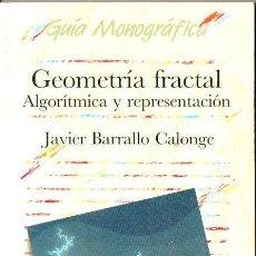 Libros de segunda mano de Ciencias: BARRALLO CALONGE : GEOMETRÍA FRACTAL ALGORÍTMICA Y REPRESENTACIÓN (ANAYA, 1993). Lote 79888333