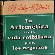 Libros de segunda mano de Ciencias: LA ARITMÉTICA EN LA VIDA COTIDIANA Y EN LOS NEGOCIOS, S.J. LASLEY Y M. F. MUDD. Lote 81077120