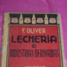 Libros de segunda mano: LECHERÍA E INDUSTRIAS DERIVADAS DE LA LECHE - 1ª EDICIÓN 1935 OLIVER. Lote 81641596