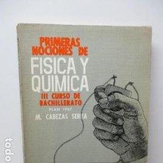 Libros de segunda mano de Ciencias: PRIMERAS NACIONES DE FISICA Y QUIMICA - III CURSO DE BACHILLERATO - PLAN 1967 - M. CABEZAS SERRA. Lote 82036968