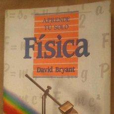Libros de segunda mano de Ciencias: APRENDE TÚ SOLO FÍSICA - DAVID BRYANT. Lote 82978720