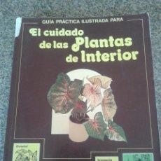 Libros de segunda mano: EL CUIDADO DE LAS PLANTAS DE INTERIOR -- GUIA PRACTICA -- EDITORIAL BLUME - 1982 --. Lote 83411324