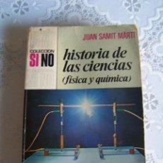 Libros de segunda mano de Ciencias: HISTORIA DE LAS CIENCIAS. FÍSICA Y QUÍMICA, COLECCIÓN SI NO. JUAN SAMIT MARTI.. Lote 83959452
