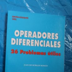 Libri di seconda mano: OPERADORES DIFERENCIALES, 26 PROBLEMAS UTILES POR JUAN DE BURGOS, GARCIA MEROTO EDITORES 2010. Lote 84113824