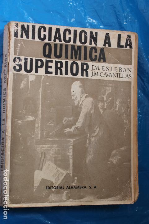 INICIACION A LA QUIMICA SUPERIOR, POR J.M. ESTEBAN Y J.M. CAVANILLAS, EDI. ALHAMBRA 1ª ED 1963 (Libros de Segunda Mano - Ciencias, Manuales y Oficios - Física, Química y Matemáticas)