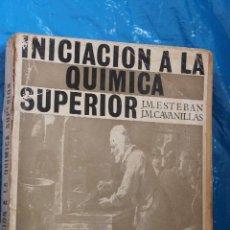 Libros de segunda mano de Ciencias: INICIACION A LA QUIMICA SUPERIOR, POR J.M. ESTEBAN Y J.M. CAVANILLAS, EDI. ALHAMBRA 1ª ED 1963. Lote 84116028