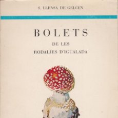 Libros de segunda mano: * SETAS IDENTIFICACIÓN * CATALÀ * BOLETS DE LES RODALIES D´IGUALADA / S. LLENSA DE GELCEN - 1970. Lote 84146108