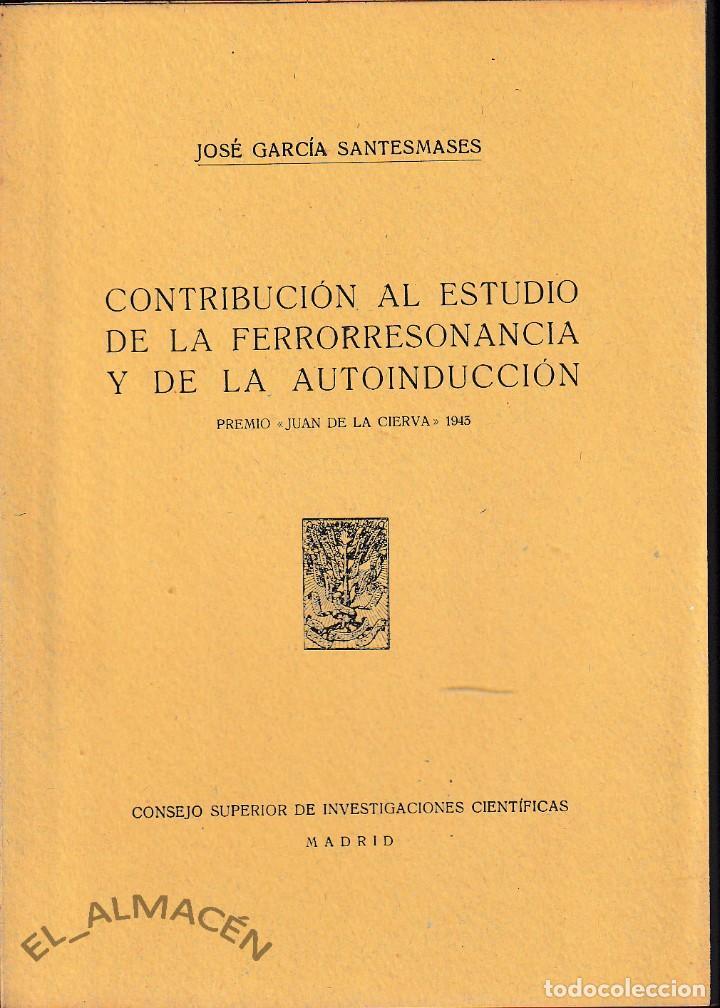 CONTRIBUCIÓN AL ESTUDIO DE LA FERRORRESONANCIA Y DE LA AUTOINDUCCIÓN (J. GARCÍA 1943) SIN USAR (Libros de Segunda Mano - Ciencias, Manuales y Oficios - Física, Química y Matemáticas)