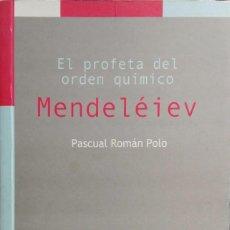 Libros de segunda mano de Ciencias: ROMÁN POLO, P. EL PROFETA DEL ORDEN QUÍMICO. MENDELEIEV. MADRID, 2002. Lote 85263200