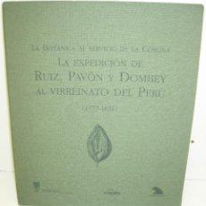 Libros de segunda mano: LA BOTANICA AL SERVICIO DE LA CORONA-LA EXPEDICIÓN DE RUIZ,PAVÓN Y DOMBEY AL VIRREINATO DEL PERÚ. Lote 85326384