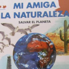 Libros de segunda mano: MI AMIGA LA NATURALEZA. SALVAR EL PLANETA (TODOLIBRO). Lote 85331640