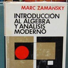 Libros de segunda mano de Ciencias: INTRODUCCIÓN AL ALGEBRA Y ANALISIS MODERNO. MARC ZAMANSKY. MONTANER Y SIMON 1967. Lote 85599624