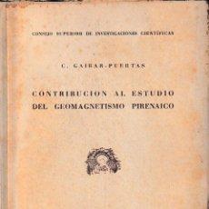 Libros de segunda mano: CONTRIBUCIÓN AL ESTUDIO DEL GEOMAGNETISMO PIRENAICO (GAIBAR-PUERTAS 1951) SIN USAR. Lote 85654844