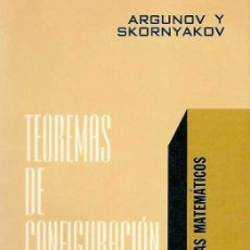 Libros de segunda mano de Ciencias: ARGUNOV + SKORNYAKOV - TEOREMAS DE CONFIGURACIÓN - EDITORIAL LIMUSA WILEY - 1972. Lote 85783240