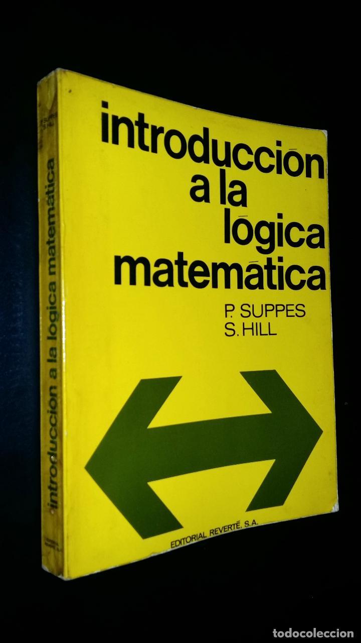 INTRODUCCION A LA LOGICA MATEMATICA / P. SUPPES S. HILL (Libros de Segunda Mano - Ciencias, Manuales y Oficios - Física, Química y Matemáticas)