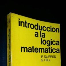 Libros de segunda mano de Ciencias: INTRODUCCION A LA LOGICA MATEMATICA / P. SUPPES S. HILL. Lote 86024012