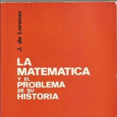 Libros de segunda mano de Ciencias: J. DE LORENZO. LA MATEMATICA Y EL PROBLEMA DE SU HISTORIA. TECNOS. Lote 86028660