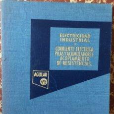Libros de segunda mano de Ciencias: 1957, ELECTRICIDAD INDUSTRIAL I. CORRIENTE ELÉCTRICA, LEY DE OHM, PILAS Y ACUMULADORES .... Lote 87384980