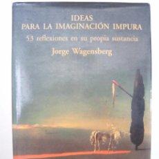 Libros de segunda mano de Ciencias: JORGE WAGENSBERG. IDEAS PARA LA IMAGINACIÓN IMPURA. 53 REFLEXIONES EN SU PROPIA SUSTANCIA.TUSQUETS. Lote 51118477