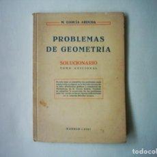 Libros de segunda mano de Ciencias: M. GARCÍA ARDURA. PROBLEMAS DE GEOMETRÍA. SOLUCINARIO. TOMO ADICIONAL. 1957. 2ª EDICIÓN. . Lote 88840468